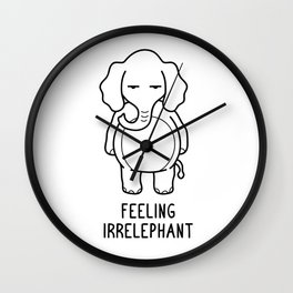 Feeling Irrelephant Shirt Funny Elephant Pun Gift Wall Clock