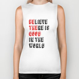 BElieve THEre is GOOD in the world Biker Tank