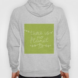 There is No Planet B. Ecology, pollution of nature. Hoody