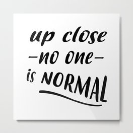 up close no one is normal Metal Print