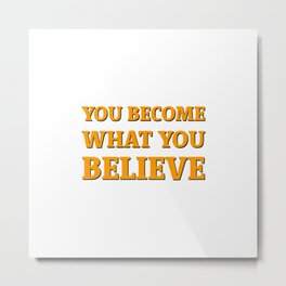 You become what you believe Metal Print