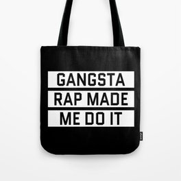 GANGSTA RAP MADE ME DO IT (Black & White) Tote Bag