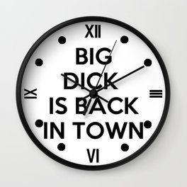 Big Dick Is Back In Town Wall Clock