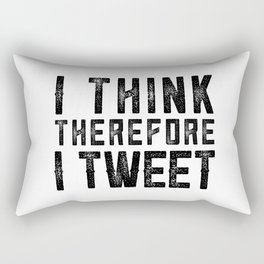 I THINK THEREFORE I TWEET Rectangular Pillow