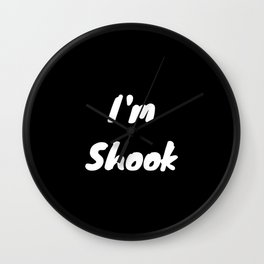 I'm Shook Wall Clock