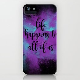 Life happens to all of us iPhone Case