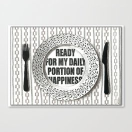 READY FOR MY DAILY PORTION OF HAPPINESS Canvas Print
