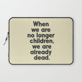 When we are no longer children, we are already dead, Constantin Brancusi quote poster art, inspire Laptop Sleeve