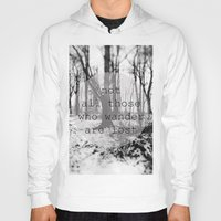 not all those who wander are lost Hoodies featuring not all those who wander are lost by Lara Finger