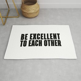 BE EXCELLENT TO EACH OTHER  - BLACK AND WHITE Rug