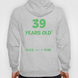 39 Years Old Plus Or Minus 1 Year Funny 40th Birthday Hoody