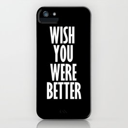 wish you were better iPhone Case