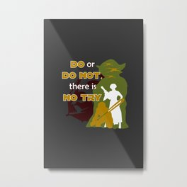 Do or Do Not, There is no Try Metal Print