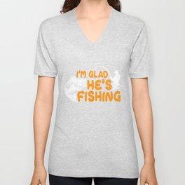 Glad He's Fishing Unisex V-Neck
