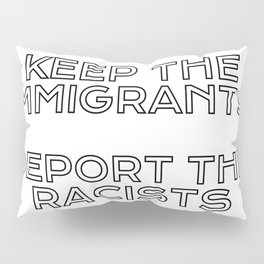 Keep the immigrants - Deport the racists Pillow Sham
