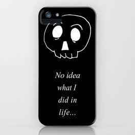 No idea what I did in life iPhone Case