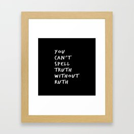 You Can't Spell Truth Without Ruth. Framed Art Print