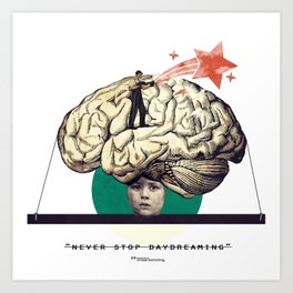 """""""... never stop daydreaming."""" Art Print"""