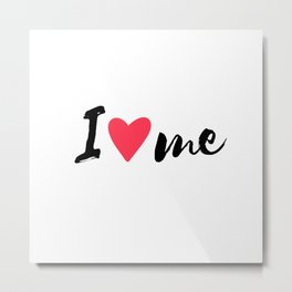 QUOTE I Love Me Metal Print