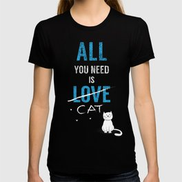 All you need is a cat T-shirt