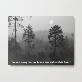 I'm not sorry for my brave and vulnerable heart Metal Print