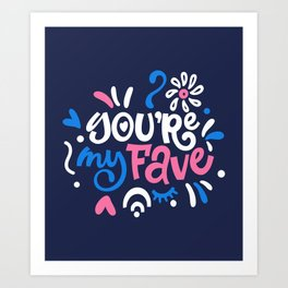 YOU're my FAVE. LOVE lettering. Art Print
