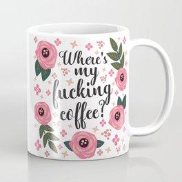 Where's My Fucking Coffee, Pretty Funny Quote Coffee Mug