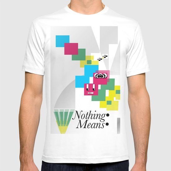 Nothing Means•0 T-shirt
