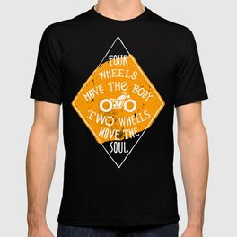 4 wheels move the body - 2 wheels move the soul T-shirt