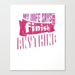 My Wife Says I Never Finish Anything Typography Husband Wedding Anniversary Canvas Print