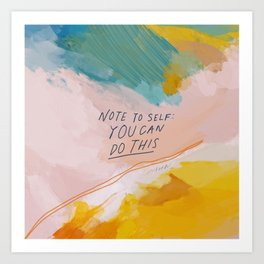 Note To Self: You Can Do This Art Print