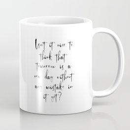 Isn'it Nice To Think That Tommorow Is A New Day Without Mistake In It Coffee Mug