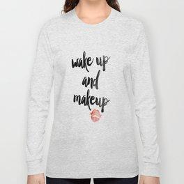 Wake Up and Makeup Long Sleeve T-shirt