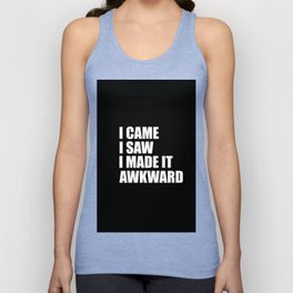 I came i saw i made it awkward funny quote Unisex Tank Top