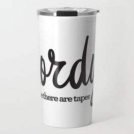 Lordy, I hope there are tapes Travel Mug