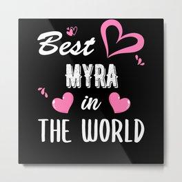 Myra Name, Best Myra in the World Metal Print