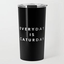 Everyday is Caturday Travel Mug