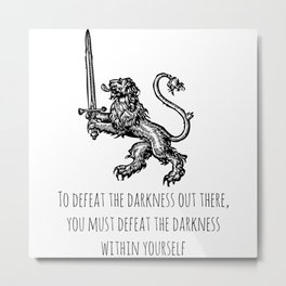 TO DEFEAT THE DARKNESS Metal Print