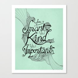 Smart. Kind. Important. Canvas Print