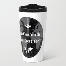 What On Earth  Am I Here For? : Vol.2 Travel Mug