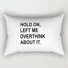 Hold On Let Me Overthink About It Rectangular Pillow
