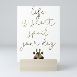 Life is Short Spoil Your Dog Mini Art Print