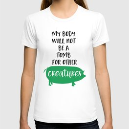 MY BODY WILL NOT BE A TOMB FOR OTHER CREATURES vegan quote T-shirt