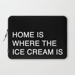 HOME IS WHERE THE ICE CREAM IS Laptop Sleeve
