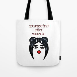 Exhausted Not Exotic Tote Bag