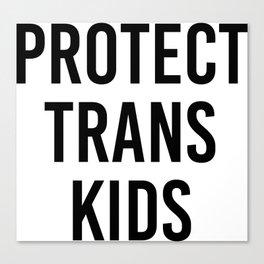 Protect Trans Kids Transgender Rights Canvas Print