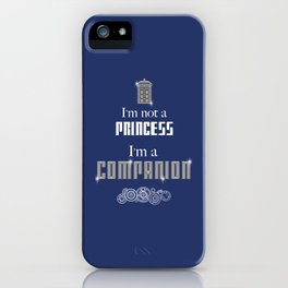 I'm Not a Princess, I'm a Companion - Doctor Who iPhone Case