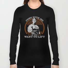 Come With Me if You Want To Lift Long Sleeve T-shirt