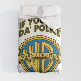 If you see da' police - Warn a brother Comforters