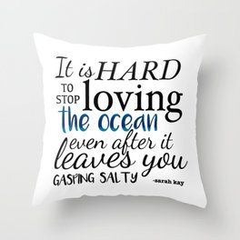 It is Hard to Stop Loving the Ocean Throw Pillow